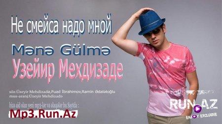 Uzeyir Mehdizade - Mene Gulme 2016 Yeni