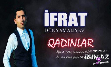 Ifrat Dunyamaliyev - Qadinlar 2017 (Yeni)