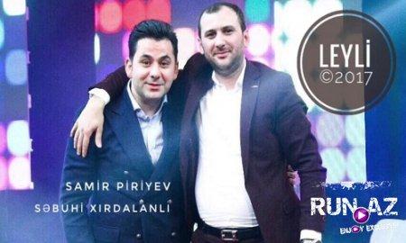 Samir Piriyev & Sebuhi Xirdalanli - Leyli 2017 (Yeni)