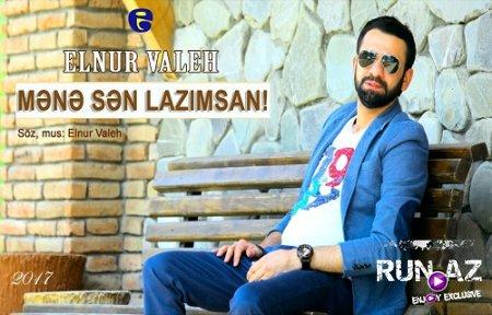 Elnur Valeh - Mene Sen Lazimsan 2017 (Yeni)