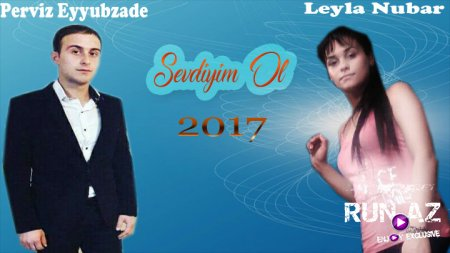 Perviz Eyyubzade ft Leyla Nubar - Sevdiyim Ol 2017