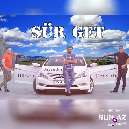 Bayandur ft Hüseyn ft Teyyub - Sür get 2017 Yeni Avtos Mahnisi