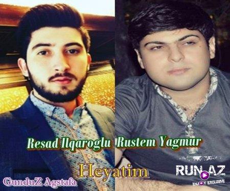 Resad Ilqaroglu ft Rustem Yagmur - Heyatim 2017 Yeni