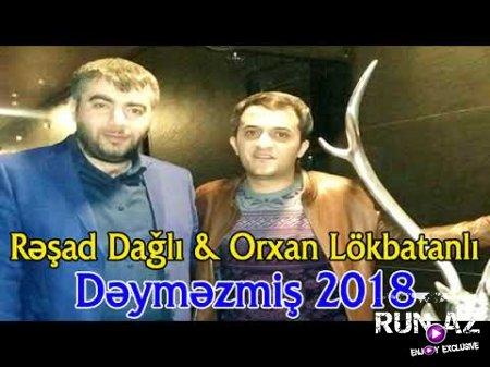 Resad Dagli ft Orxan Lokbatanlı - Deymezmis 2018