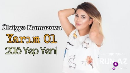 Ulviyye Namazova Yarim Ol 2018 Yeni Mp3 Run Az ən Sevdiyin Mahnilari Yuklə